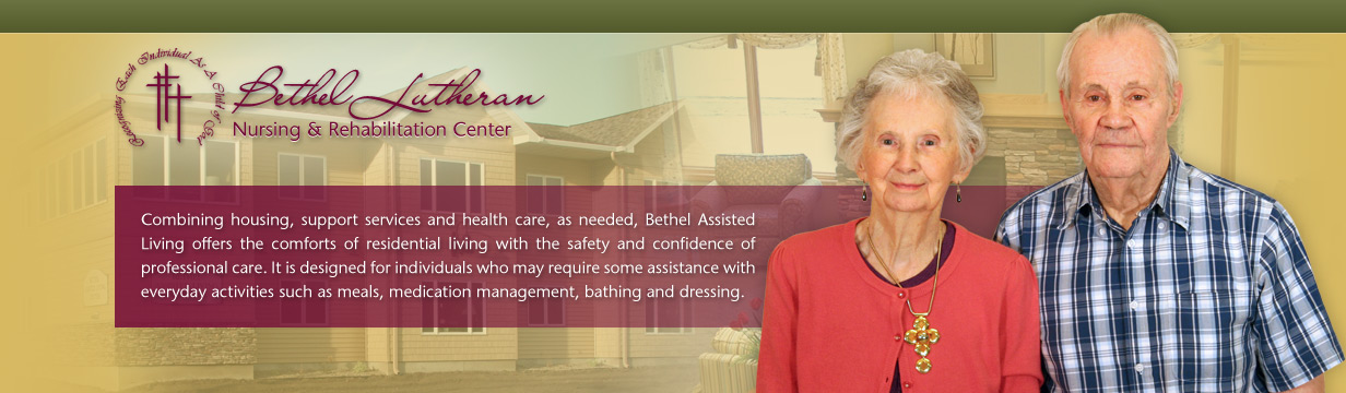 Combining housing, support services and health care, as needed, Bethel Assisted Living offers the comforts of residentail living with the safety and confidence of professional care.  It is designed for individuals who may require some assistance with everyday activities such as meals, medication management, bathing and dressing.